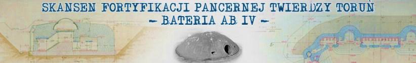 Skansen Fortyfikacji Pancernej Twierdzy Toru� - Bateria AB IV